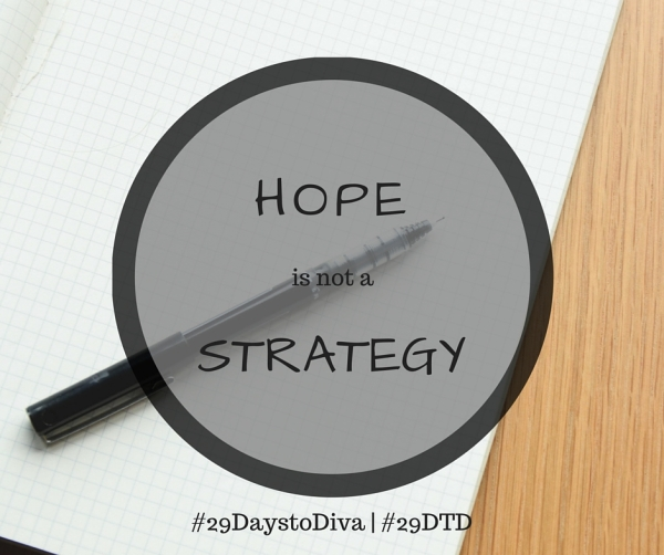 """""""Hope is not a strategy"""" 