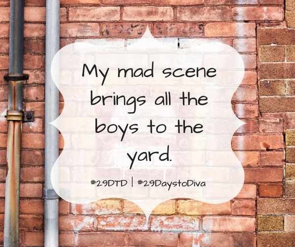 My mad scene brings all the boys to the yard. | Sybaritic Singer | #29DaystoDiva