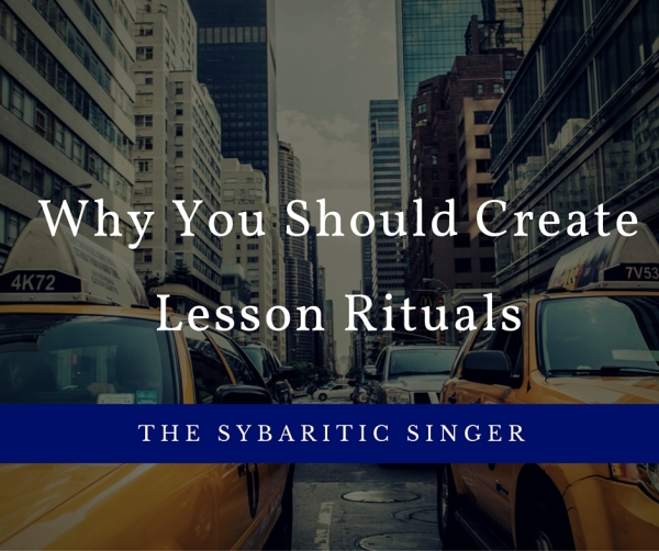 Creating Lesson Rituals | Sybaritic Singer