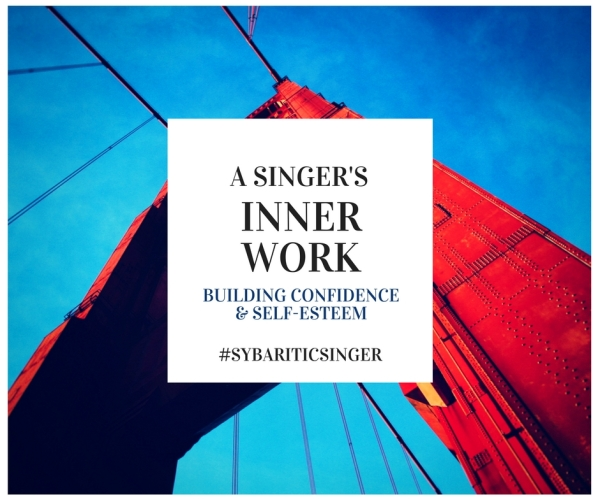 A Singer's Inner Work | Building Confidence and Self-Esteem | Sybaritic Singer