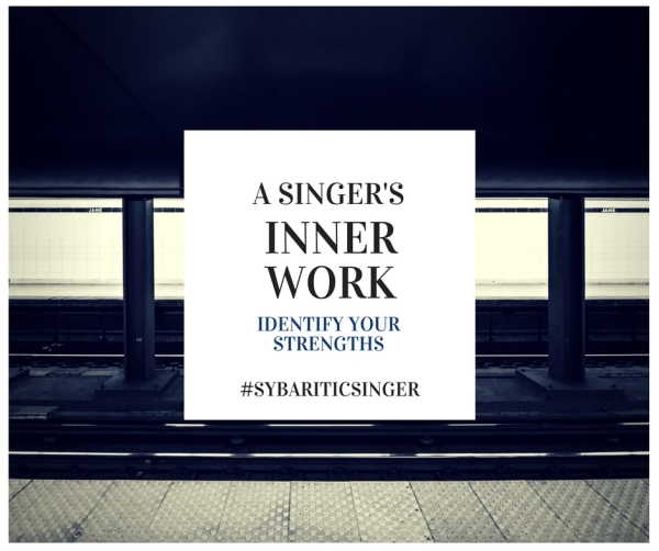 A Singer's Inner Work | Identify Your Strengths | Sybaritic Singer