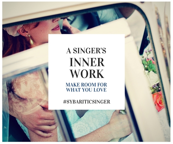 A Singer's Inner Work | Make Room for What You Love | Sybaritic Singer