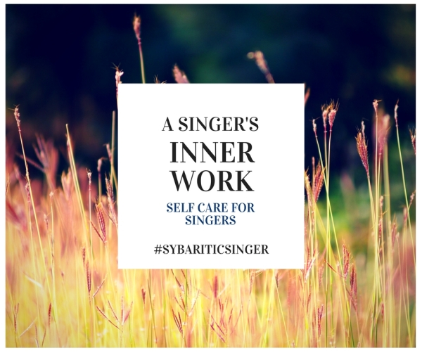 A Singer's Inner Work | Self-Care for Singers | Sybaritic Singer