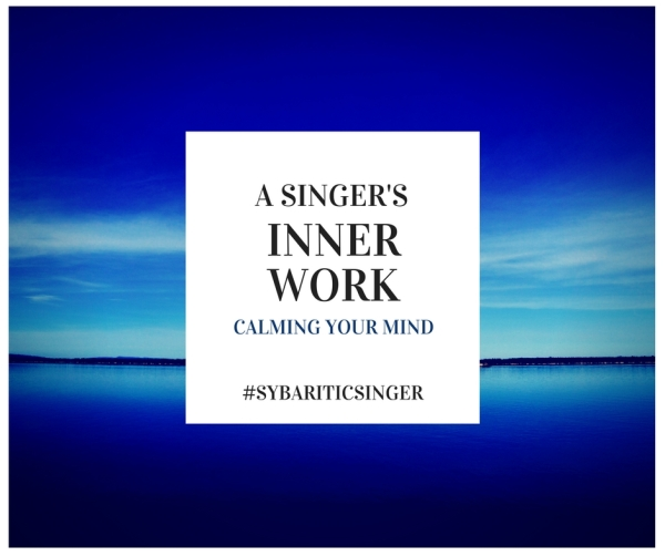 A Singer's Inner Work | Calming Your Mind | Sybaritic Singer