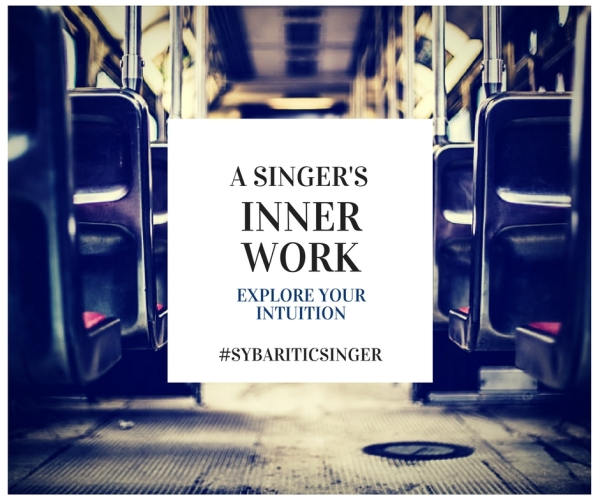 A Singer's Inner Work | Explore Your Intuition | Sybaritic Singer
